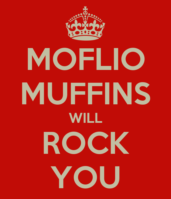 MOFLIO MUFFINS WILL ROCK YOU