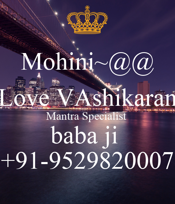 Mohini~@@ Love VAshikaran Mantra Specialist  baba ji  +91-9529820007
