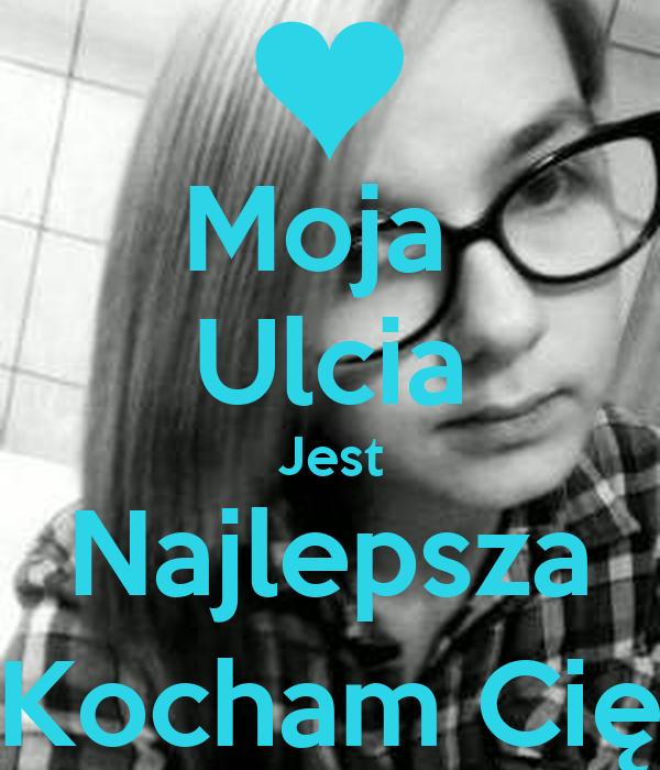 Moja  Ulcia Jest Najlepsza Kocham Cię