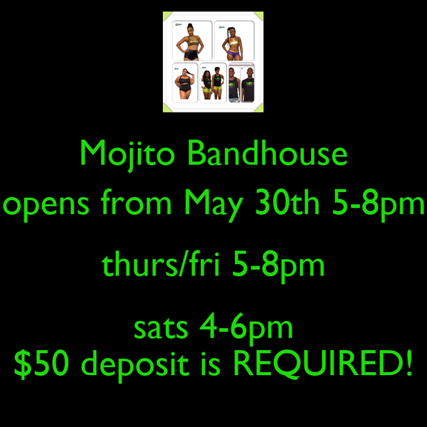 Mojito Bandhouse opens from May 30th 5-8pm thurs/fri 5-8pm sats 4-6pm $50 deposit is REQUIRED!