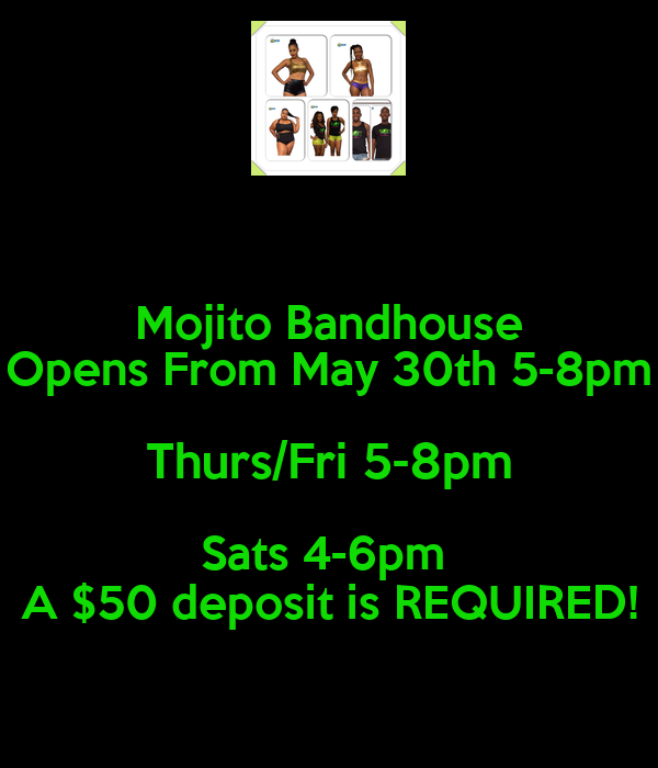 Mojito Bandhouse Opens From May 30th 5-8pm Thurs/Fri 5-8pm Sats 4-6pm  A $50 deposit is REQUIRED!