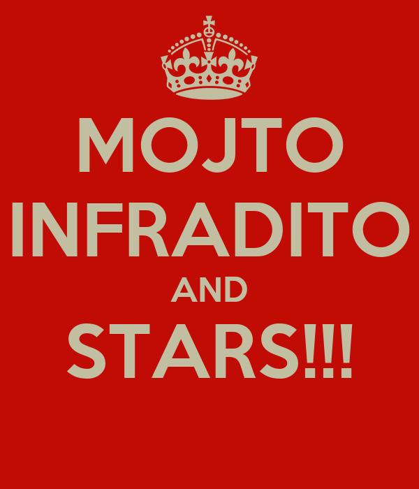 MOJTO INFRADITO AND STARS!!!