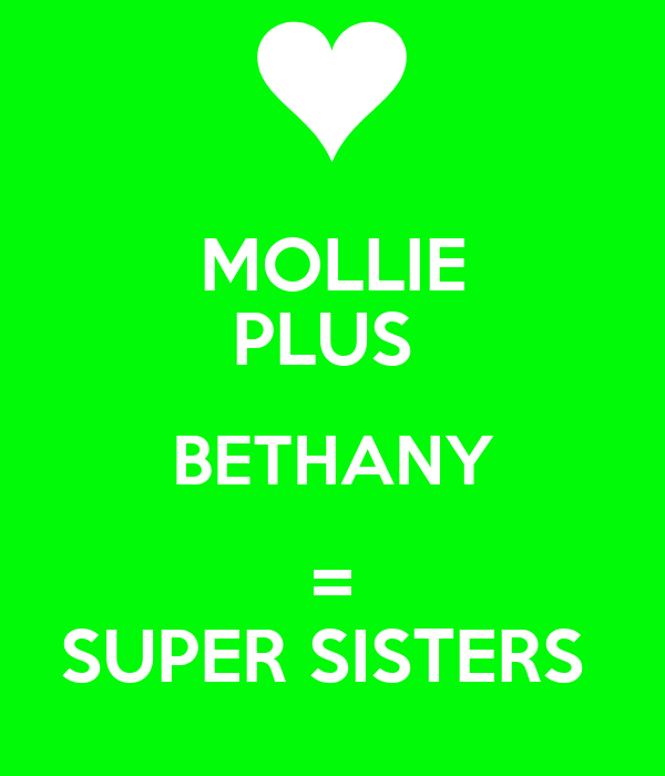 MOLLIE PLUS  BETHANY = SUPER SISTERS