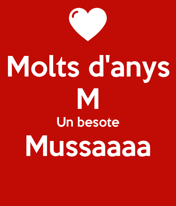 Molts d'anys M Un besote Mussaaaa