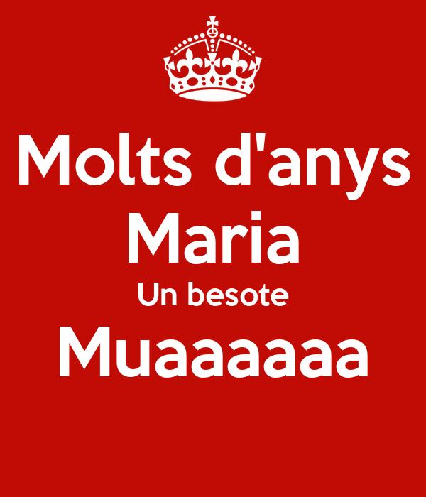 Molts d'anys Maria Un besote Muaaaaaa