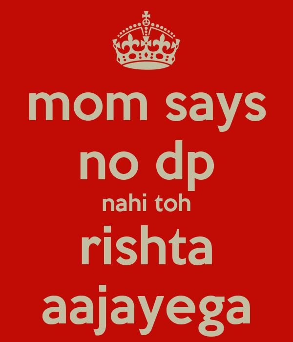 mom says no dp nahi toh rishta aajayega