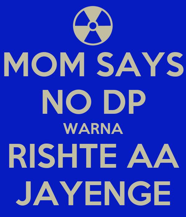 MOM SAYS NO DP WARNA RISHTE AA JAYENGE
