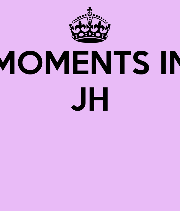 MOMENTS IN JH