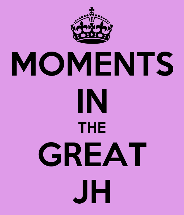 MOMENTS IN THE GREAT JH