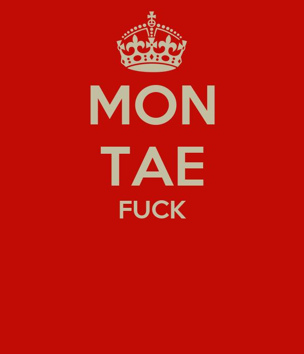 MON TAE FUCK