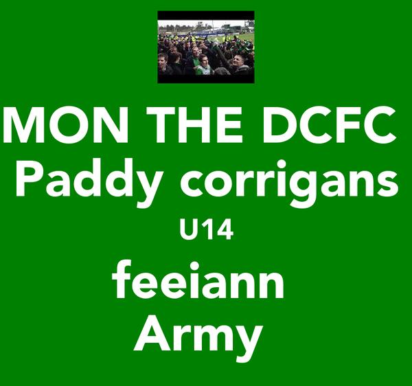 MON THE DCFC   Paddy corrigans  U14 feeiann  Army
