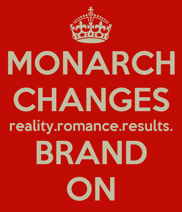 MONARCH CHANGES reality.romance.results. BRAND ON