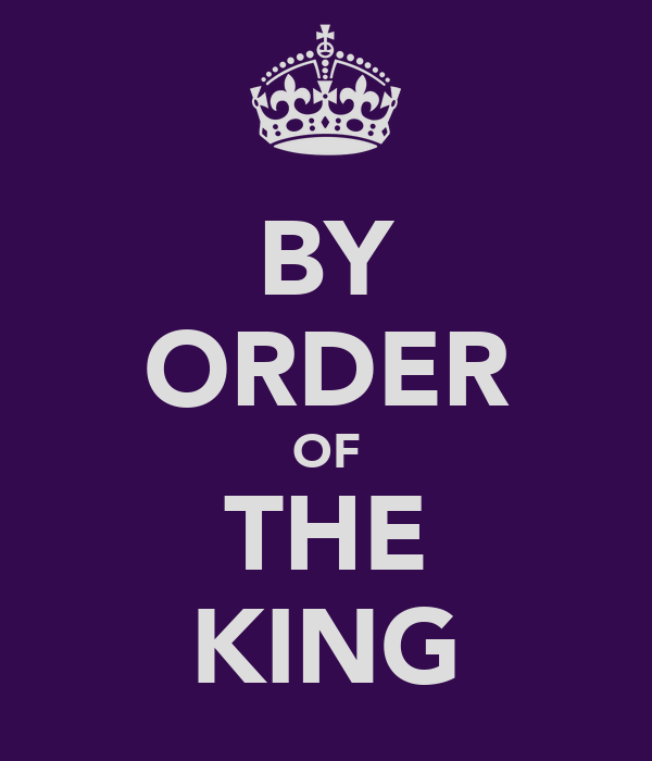 BY ORDER OF THE KING