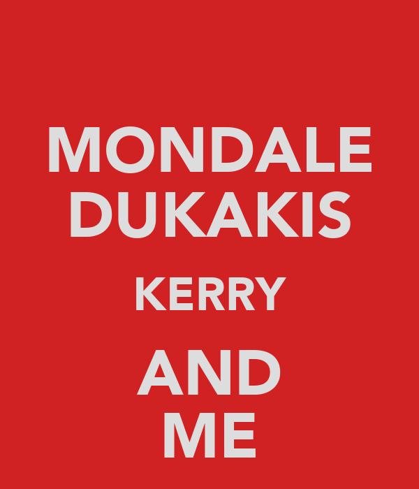 MONDALE DUKAKIS KERRY AND ME