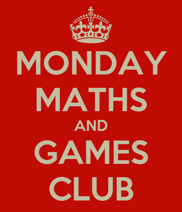 MONDAY MATHS AND GAMES CLUB