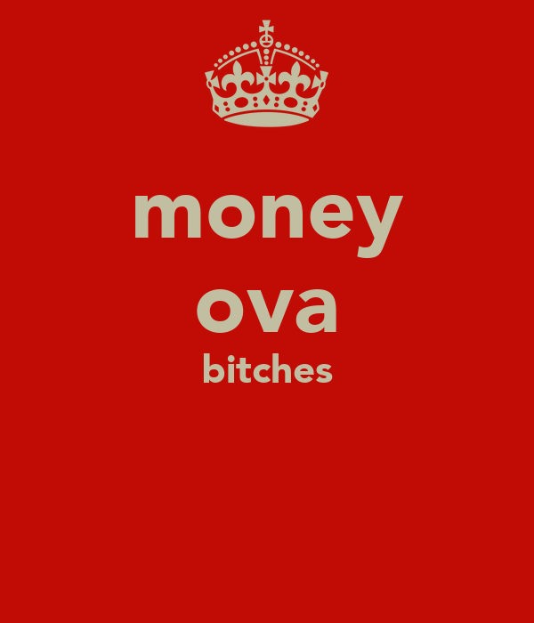 money ova bitches