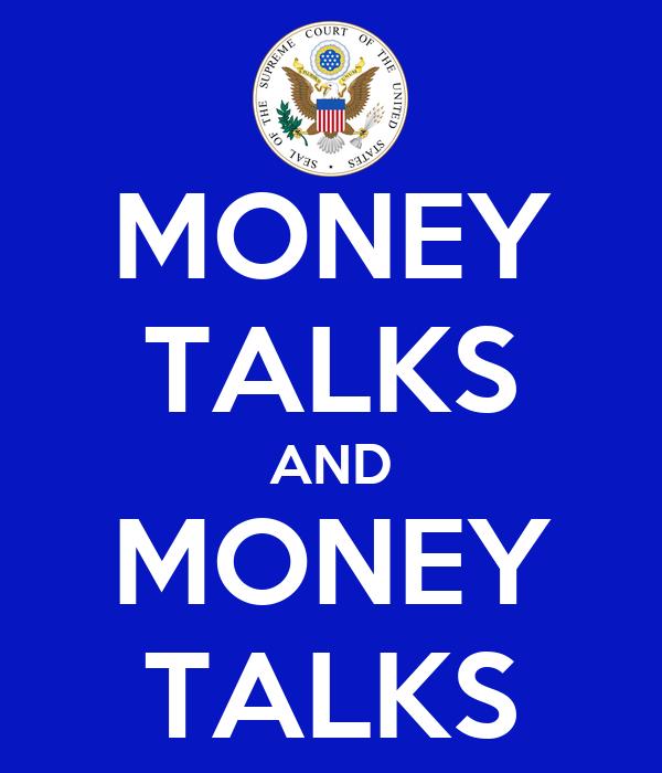 MONEY TALKS AND MONEY TALKS