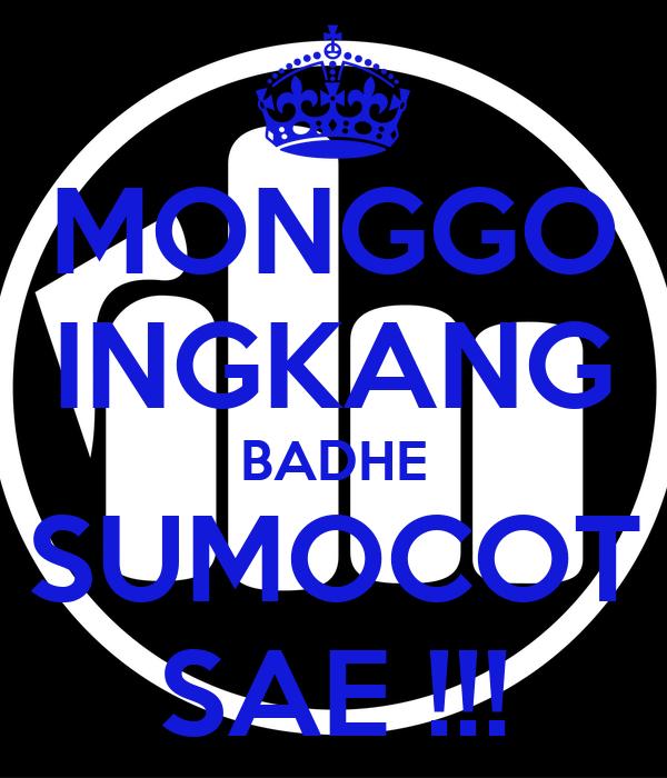 MONGGO INGKANG BADHE SUMOCOT SAE !!!