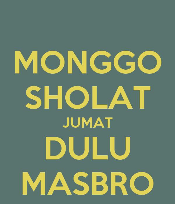 MONGGO SHOLAT JUMAT DULU MASBRO