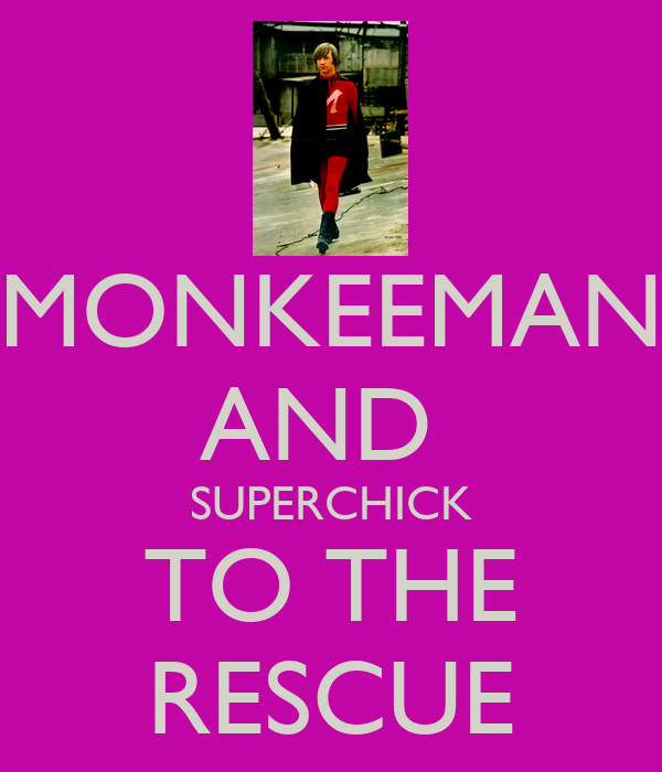 MONKEEMAN AND  SUPERCHICK TO THE RESCUE