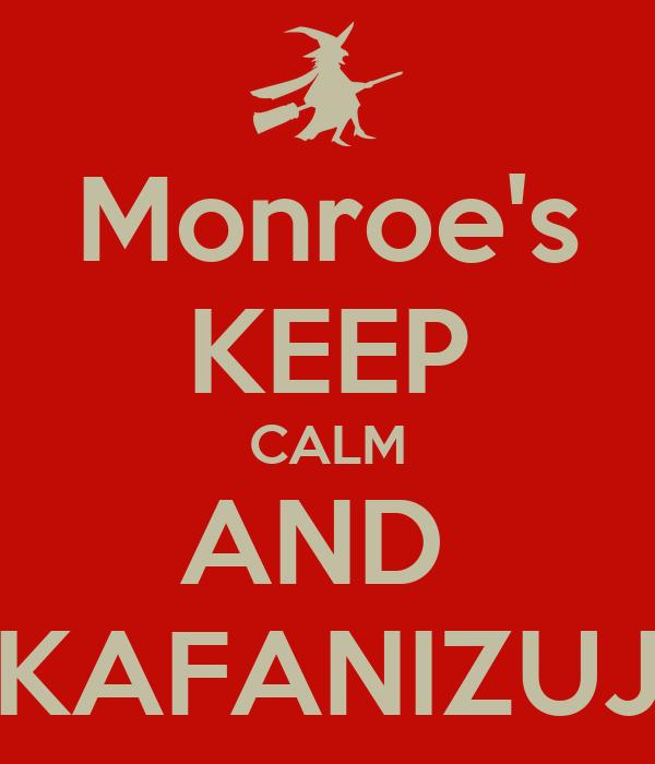 Monroe's KEEP CALM AND  KAFANIZUJ
