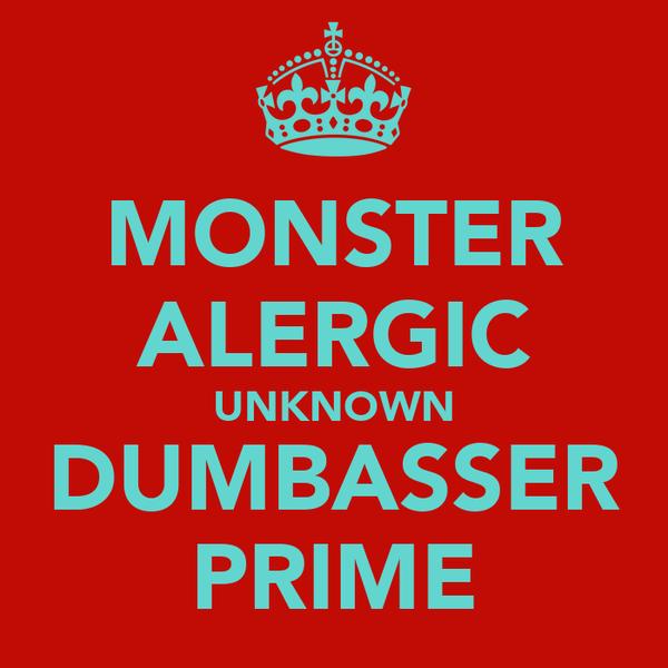 MONSTER ALERGIC UNKNOWN DUMBASSER PRIME