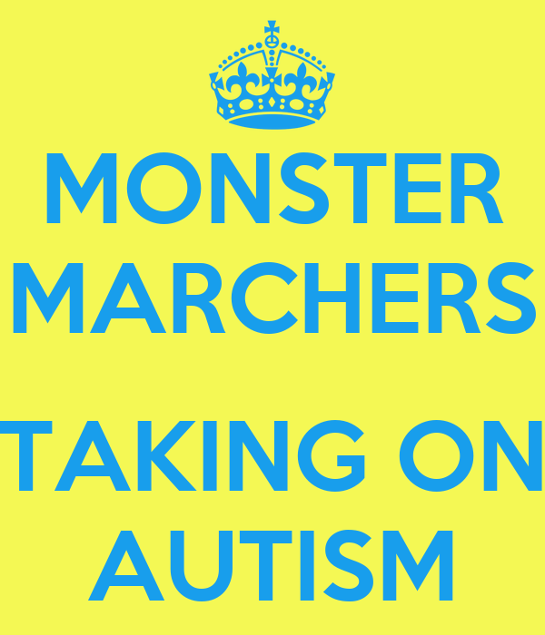 MONSTER MARCHERS  TAKING ON AUTISM