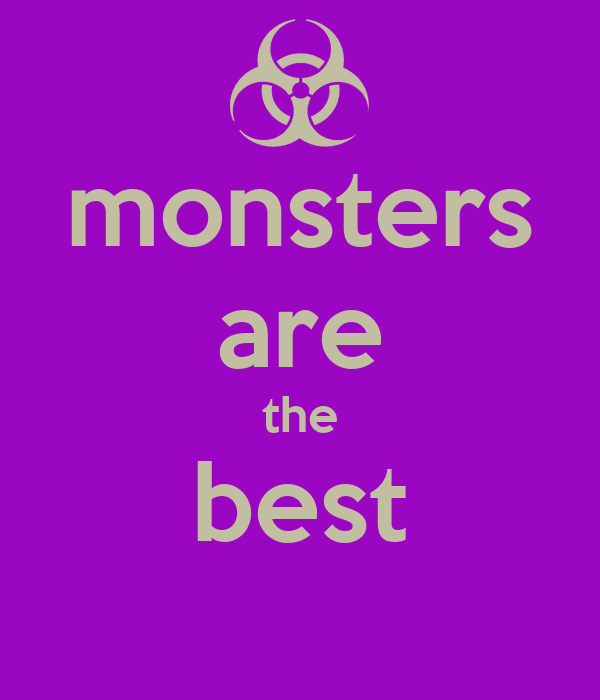 monsters are the best