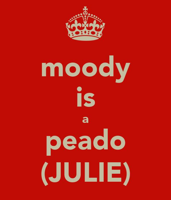 moody is a peado (JULIE)