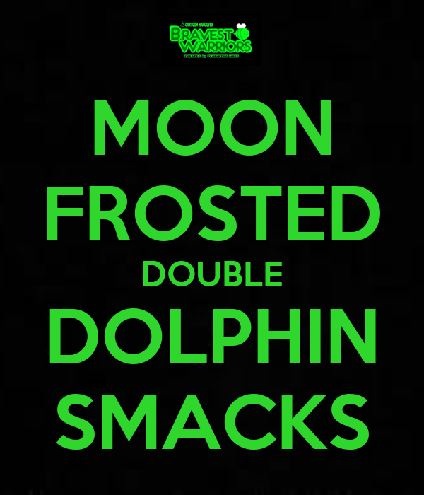 MOON FROSTED DOUBLE DOLPHIN SMACKS