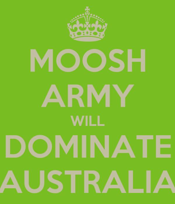 MOOSH ARMY WILL DOMINATE AUSTRALIA
