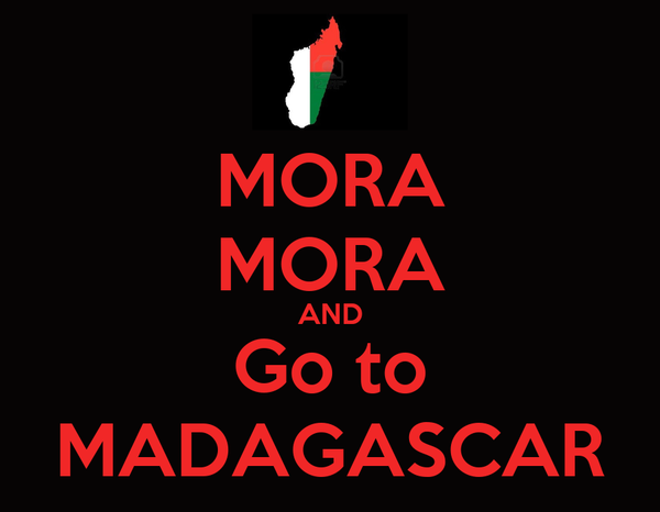 MORA MORA AND Go to MADAGASCAR