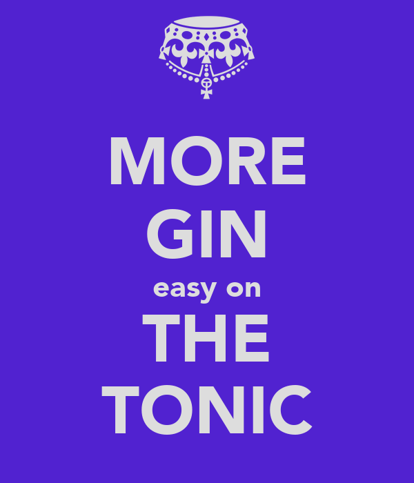 MORE GIN easy on THE TONIC