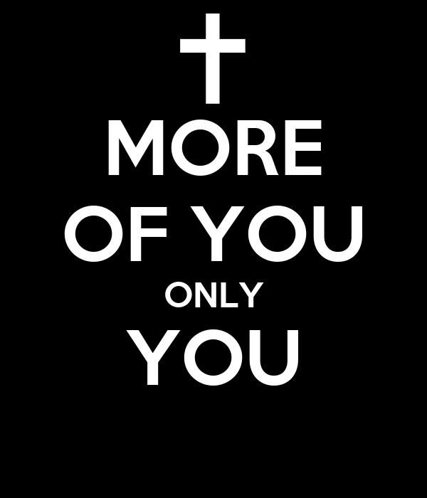 MORE OF YOU ONLY YOU