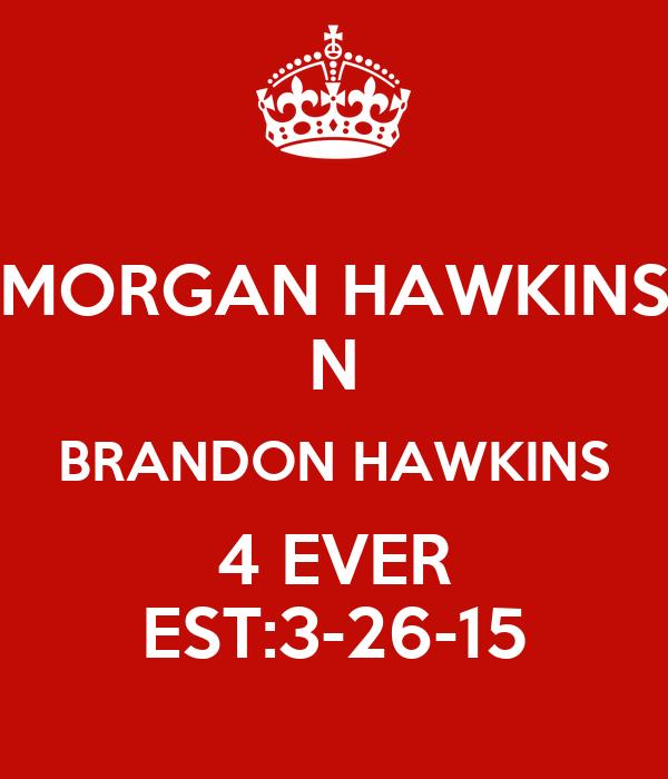MORGAN HAWKINS N BRANDON HAWKINS 4 EVER EST:3-26-15