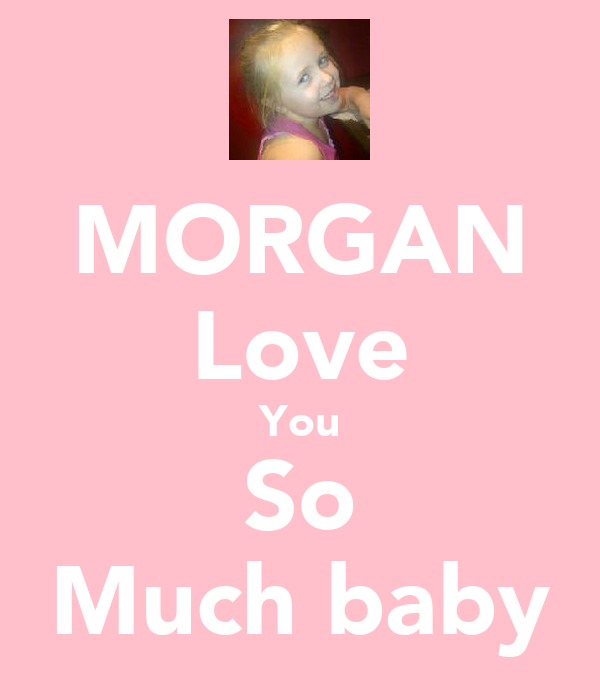 MORGAN Love You So Much baby