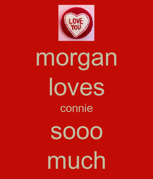 morgan loves connie sooo much