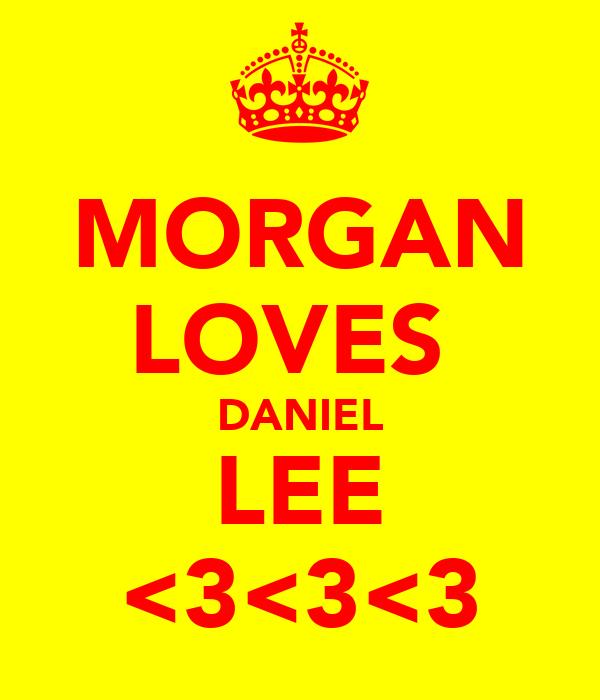 MORGAN LOVES  DANIEL LEE <3<3<3
