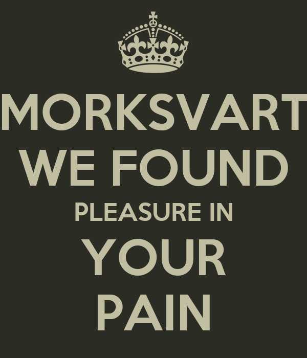 MORKSVART WE FOUND PLEASURE IN YOUR PAIN