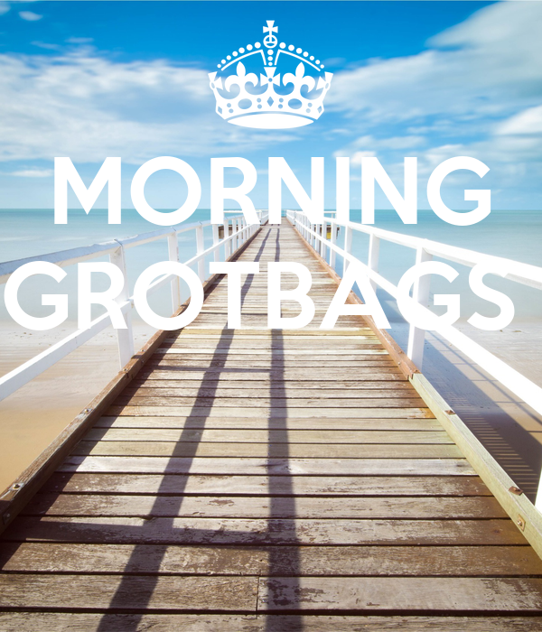MORNING GROTBAGS