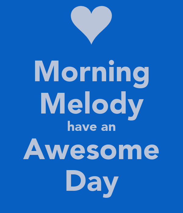 Morning Melody have an Awesome Day