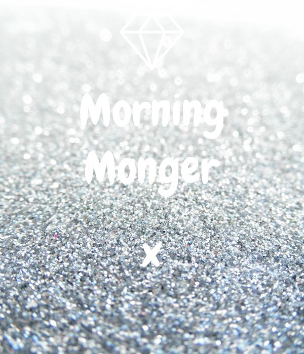 Morning Monger  x