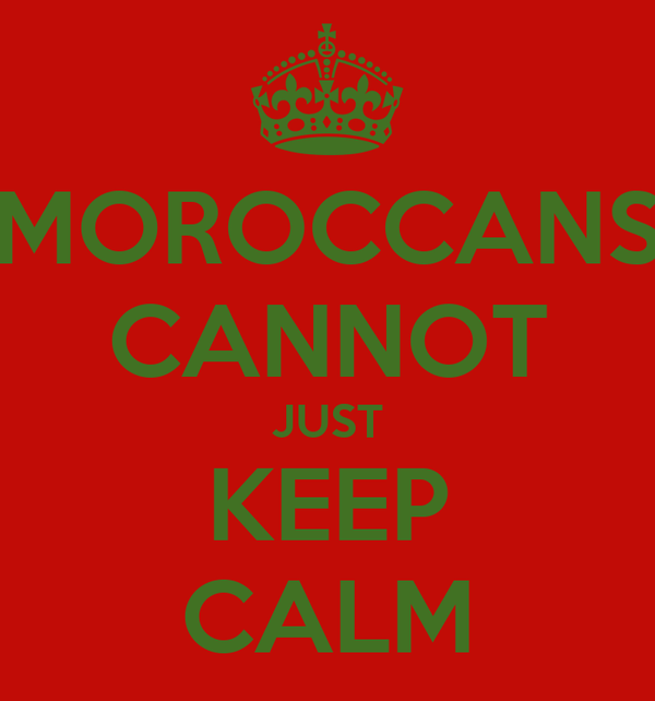 MOROCCANS CANNOT JUST KEEP CALM