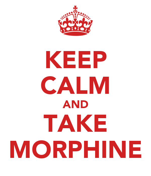 KEEP CALM AND TAKE MORPHINE