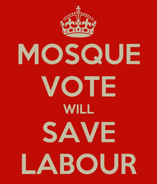 MOSQUE VOTE WILL SAVE LABOUR