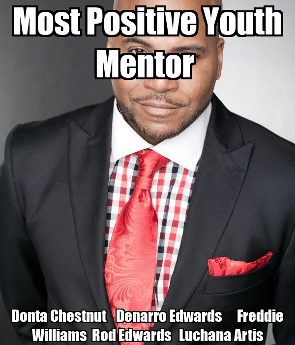 Most Positive Youth Mentor  Donta Chestnut    Denarro Edwards      Freddie Williams  Rod Edwards   Luchana Artis