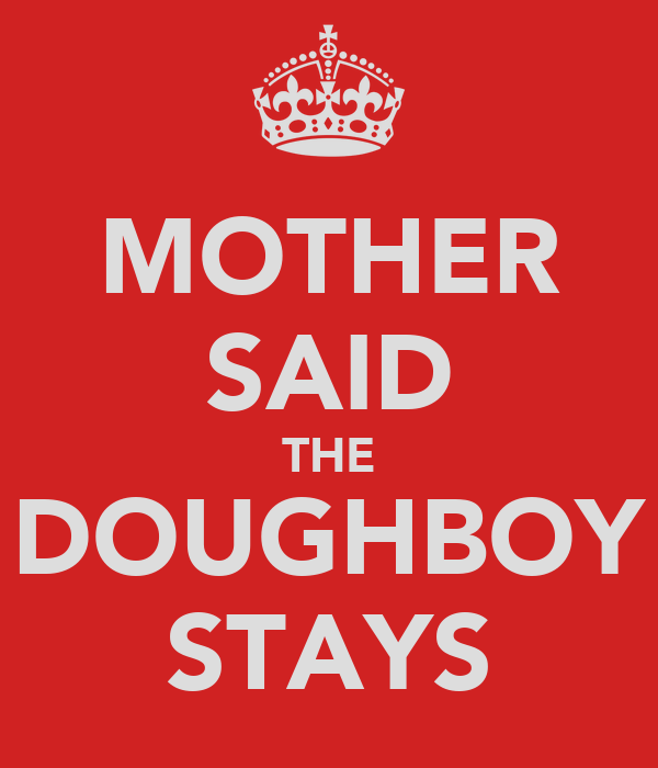 MOTHER SAID THE DOUGHBOY STAYS