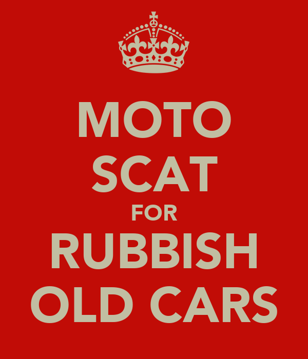 MOTO SCAT FOR RUBBISH OLD CARS