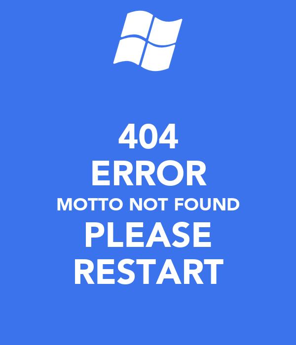 404 ERROR MOTTO NOT FOUND PLEASE RESTART