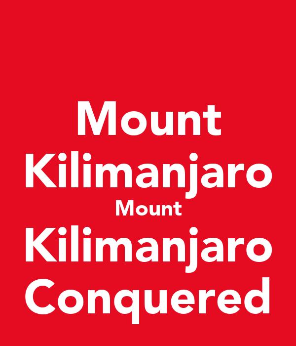 Mount Kilimanjaro Mount Kilimanjaro Conquered